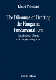 The Dilemmas of Drafting the Hungarian Fundamental Law