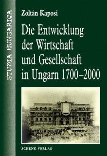 Die Entwicklung der Wirtschaft und Gesellschaft in Ungarn 1700-2000