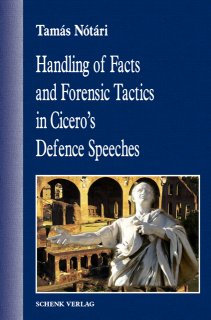 Handling of Facts and Forensic Tactics in Cicero's Defence Speeches